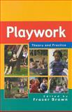 Playwork : Theory and Practice, Brown, Fraser, 0335209459