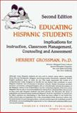 Educating Hispanic Students : Implications for Instruction, Classroom Management, Counseling and Assessment, Grossman, Herbert, 0398059454