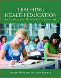Teaching Health Education in Language Diverse Classrooms, Wandberg, Robert and Rohwer, John, 0763749451