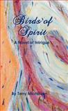 Birds of Spirit : A Novel of Intrigue, Michelsen, Terry, 0989569454