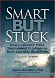 Smart but Stuck : How Resilience Frees Imprisioned Intelligence from Learning Diabilities, Orenstein, Myrna, 0789029456