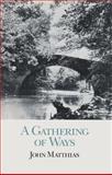 A Gathering of Ways, Matthias, John, 0804009457