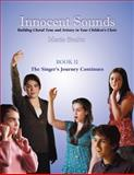 Innocent Sounds, Book II : Building Choral Tone and Artistry in Your Children's Choir, Stultz, Marie, 0944529453