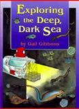Exploring the Deep, Dark Sea, Gail Gibbons, 0316309451