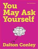You May Ask Yourself : An Introduction to Thinking Like a Sociologist, Conley, Dalton, 0393919455