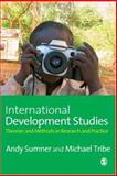 International Development Studies : Theories and Methods in Research and Practice, Sumner, Andrew and Tribe, Michael A., 1412929458