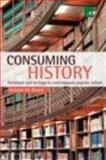 Consuming History : Historians and Heritage in Contemporary Popular Culture, De Groot, Jerome, 0415399459