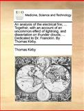 An Analysis of the Electrical Fire; Together, with an Account of an Uncommon Effect of Lightning, and Dissertation on Thunder Clouds; Dedicate, Thomas Kirby, 1170369456