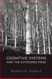 Cognitive Systems and the Extended Mind, Rupert, Robert D., 0195379454