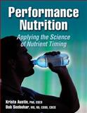 Performance Nutrition : Applying the Science of Nutrient Timing, Austin, Krista and Seebohar, Bob, 0736079459