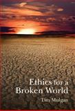 Ethics for a Broken World : Imagining Philosophy after Catastrophe, Mulgan, Tim, 077353945X