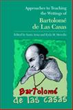 Approaches to Teaching the Writings of Bartolomé de Las Casas, Eyda M. Merediz, 0873529456