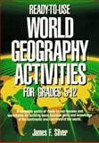 Ready-to-Use World Geography Activities for Grades 5-12, Silver, James F., 0876289456