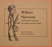 William Newman : A Victorian Cartoonist in London and New York, Brown, Jane E. and West, Richard Samuel, 0971849455
