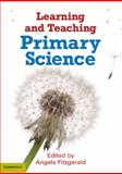 Learning and Teaching Primary Science, Fitzgerald, Angela, 1107609453