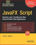 JavaFX Script : Dynamic Java Scripting for Rich Internet - Client-Side Applications, James L. Weaver, 1590599454