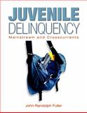 Juvenile Delinquency : Mainstream and Crosscurrents, Fuller, John Randolph, 0131149458
