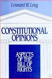 Constitutional Opinions : Aspects of the Bill of Rights, Levy, Leonard W., 019505945X
