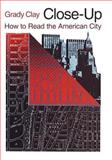 Close-Up : How to Read the American City, Clay, Grady, 0226109453