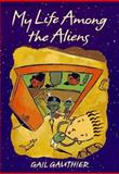 My Life among the Aliens, Gail Gauthier, 0399229450