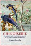 Chinoiserie : Commerce and Critical Ornament in Eighteenth-Century Britain, Sloboda, Stacey, 071908945X