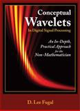 Conceptual Wavelets : An in-Depth Approach for the Non-Mathematician, Fugal, D., 0982199457