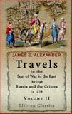 Travels to the Seat of War in the East, Through Russia and the Crimea, in 1829 Vol. 2 : With Sketches of the Imperial Fleet and Army, Personal Adventures, and Characteristic Anecdotes, Alexander, James E., 1402159455