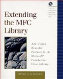 Extending the MFC Library : Add Useful Reusable Features to the Microsoft Foundation Class Library, Schmitt, David A., 0201489465