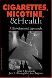 Cigarettes, Nicotine, and Health : A Biobehavioral Approach, Kozlowski, Lynn T. and Henningfield, Jack E., 080395946X