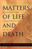 Matters of Life and Death - Making Moral Theory Work in Medical Ethics and the Law, Orentlicher, David, 0691089469