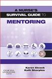 A Nurse's Survival Guide to Mentoring, Elcock, Karen and Sharples, Kath, 0702039462