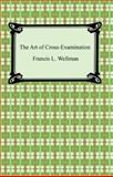 The Art of Cross-Examination, Francis L. Wellman, 1420929461
