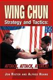 Wing Chun Strategy and Tactics, Jon Rister and Alfred Huang, 1469159465