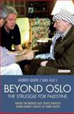 Beyond Oslo, the Struggle for Palestine : Inside the Middle East Peace Process from Rabin's Death to Camp David, Qurie, Ahmed, 1845119460