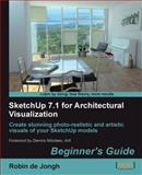 SketchUp 7. 1 for Architectural Visualization : Create stunning photo-realistic and artistic visuals for your SketchUp models: Beginner's Guide, de Jongh, Robin, 1847199461