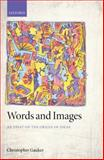 Words and Images : An Essay on the Origin of Ideas, Gauker, Christopher, 0199599467