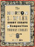 The Norton Sampler : Short Essays for Composition, Cooley, Thomas, 0393919463