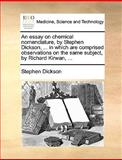An Essay on Chemical Nomenclature, by Stephen Dickson, in Which Are Comprised Observations on the Same Subject, by Richard Kirwan, Stephen Dickson, 1140819461