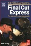 Focal Easy Guide to Final Cut Express : For New Users and Professionals, Young, Rick, 0240519469