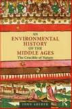 An Environmental History of the Middle Ages, John Aberth, 0415779464