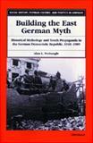 Building the East German Myth : Historical Mythology and Youth Propaganda in the German Democratic Republic, 1945-1989, Nothnagle, Alan Lloyd, 0472109464