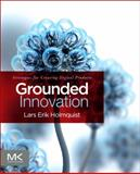 Grounded Innovation : Strategies for Creating Digital Products, Holmquist, Lars Erik, 0123859468