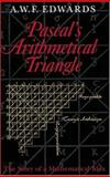 Pascal's Arithmetical Triangle : The Story of a Mathematical Idea, Edwards, A. W. F., 0801869463