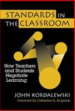 Standards in the Classroom : How Teachers and Students Negotiate Learning, Kordalewski, John, 0807739464