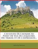 L' Attitude de l'Homme Au Point de Vue de l'Equilibre, du Travail et de L'Expression..., Adolphe Nicolas, 1270969463