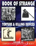 Book of Strange Torture and Killing Devices Volume#2, Mr Al W. Blue II, 1499139462