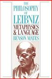 The Philosophy of Leibniz : Metaphysics and Language, Mates, Benson, 0195059468