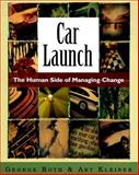 Car Launch : The Human Side of Managing Change, Roth, George and Kleiner, Art, 0195129466