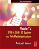 Mobile TV : DVB-H, DMB, 3G Systems and Rich Media Applications, Kumar, Amitabh, 0240809467