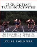 25 Quick Start Training Activities, Louis Tagliaferri, 1453899464